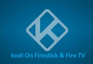 kodi On Firestick and Fire TV