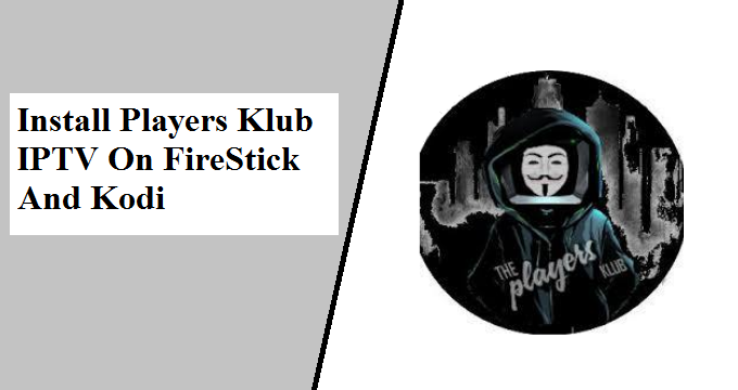The Players Klub IPTV – How To Install On Firestick & Kodi